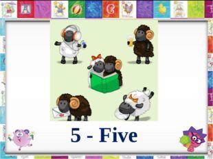 5 - Five