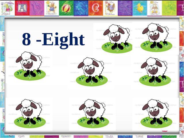 8 -Eight