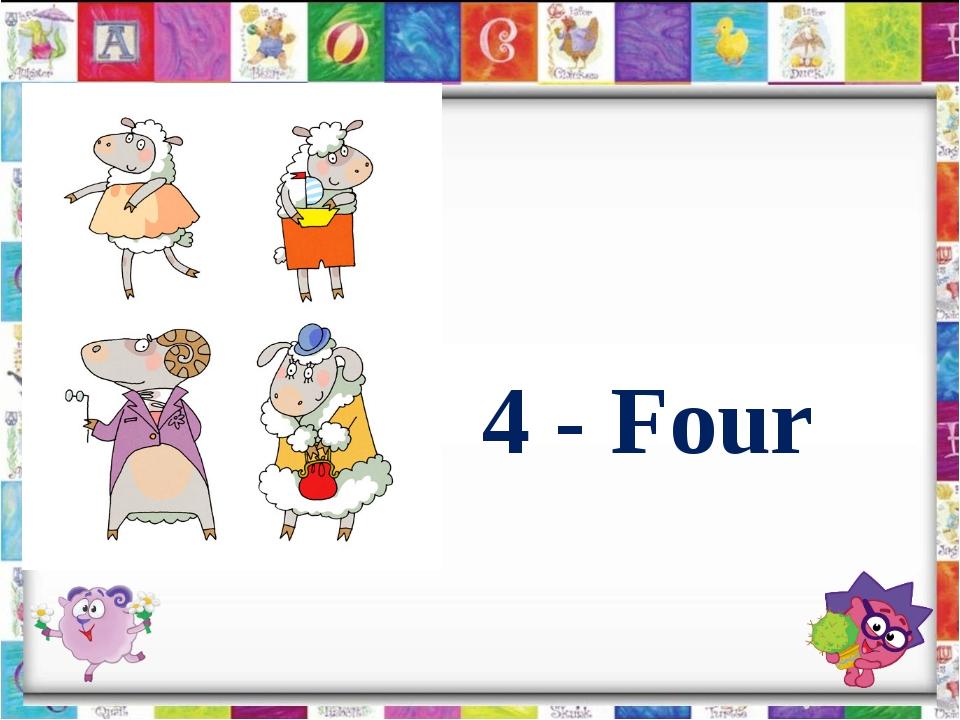 4 - Four