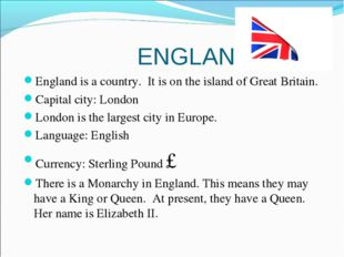 ENGLAND England is a country. It is on the island of Great Britain. Capital