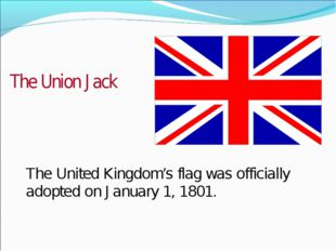 The United Kingdom's flag was officially adopted on January 1, 1801. The Unio