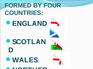THE UNITED KINGDOM IS FORMED BY FOUR COUNTRIES: ENGLAND SCOTLAND WALES NORTH