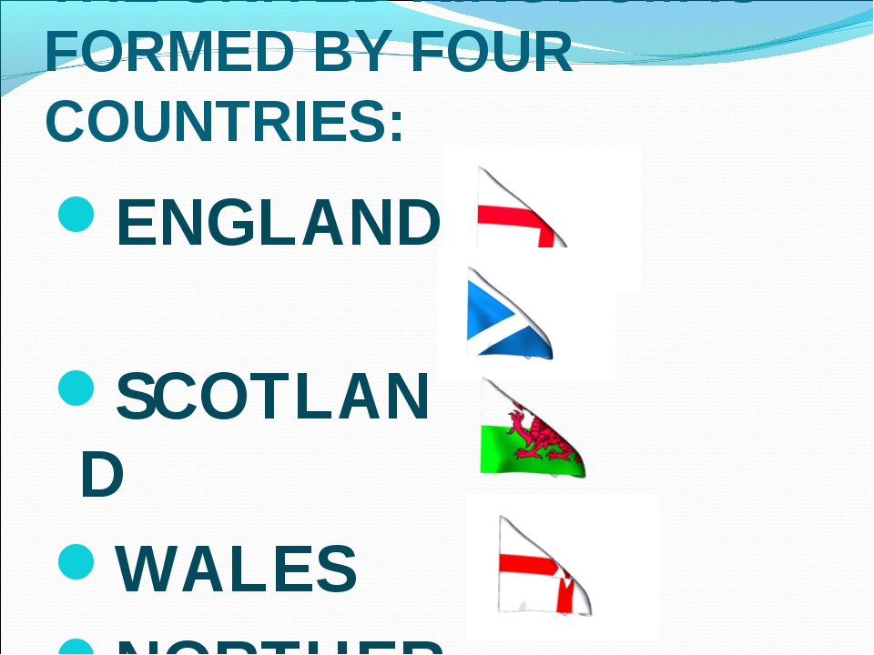 THE UNITED KINGDOM IS FORMED BY FOUR COUNTRIES: ENGLAND SCOTLAND WALES NORTH...