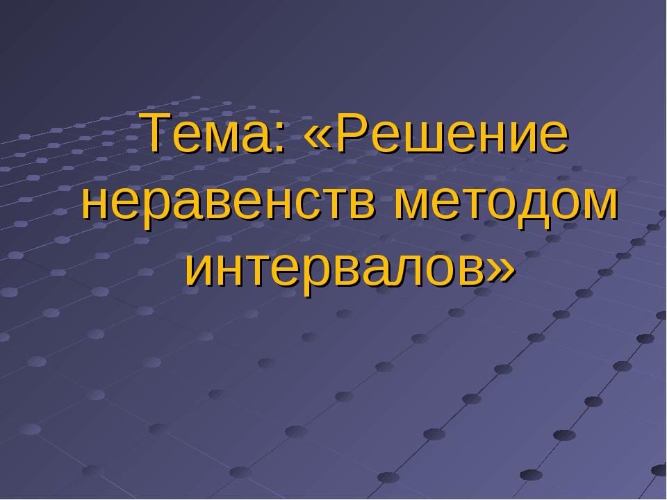 Тема: «Решение неравенств методом интервалов»