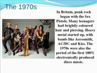 The 1970s In Britain, punk rock began with the Sex Pistols. Many teenagers ha