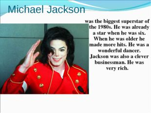 Michael Jackson was the biggest superstar of the 1980s. He was already a star