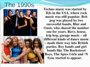 The 1990s Techno music was started by DJs in the USA, where rock music was st