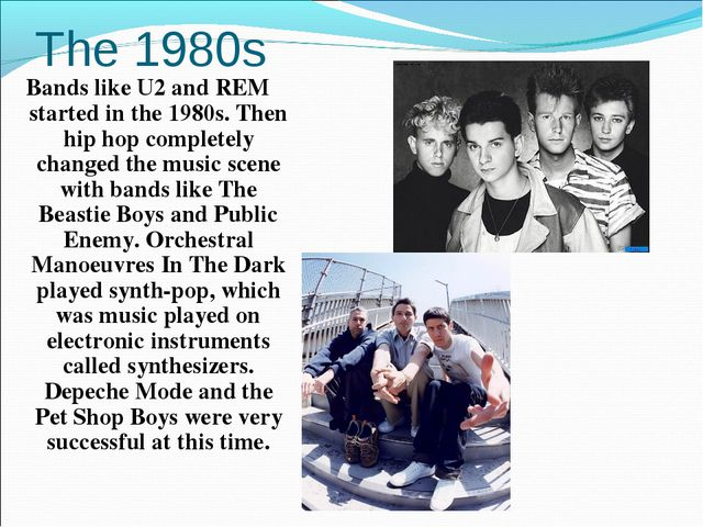 The 1980s Bands like U2 and REM started in the 1980s. Then hip hop completely...
