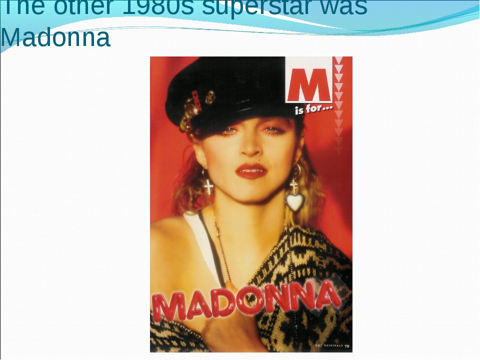 The other 1980s superstar was Madonna
