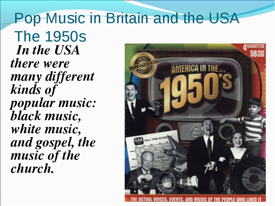 Pop Music in Britain and the USA The 1950s In the USA there were many differe...