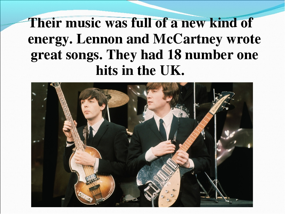Their music was full of a new kind of energy. Lennon and McCartney wrote grea...