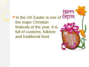 In the UK Easter is one of the major Christian festivals of the year. It is f