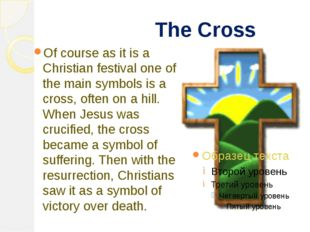 The Cross Of course as it is a Christian festival one of the main symbols is