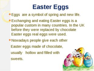 Easter Eggs Eggs are a symbol of spring and new life. Exchanging and eating