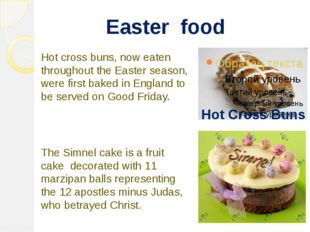 Easter food Hot cross buns, now eaten throughout the Easter season, were fir