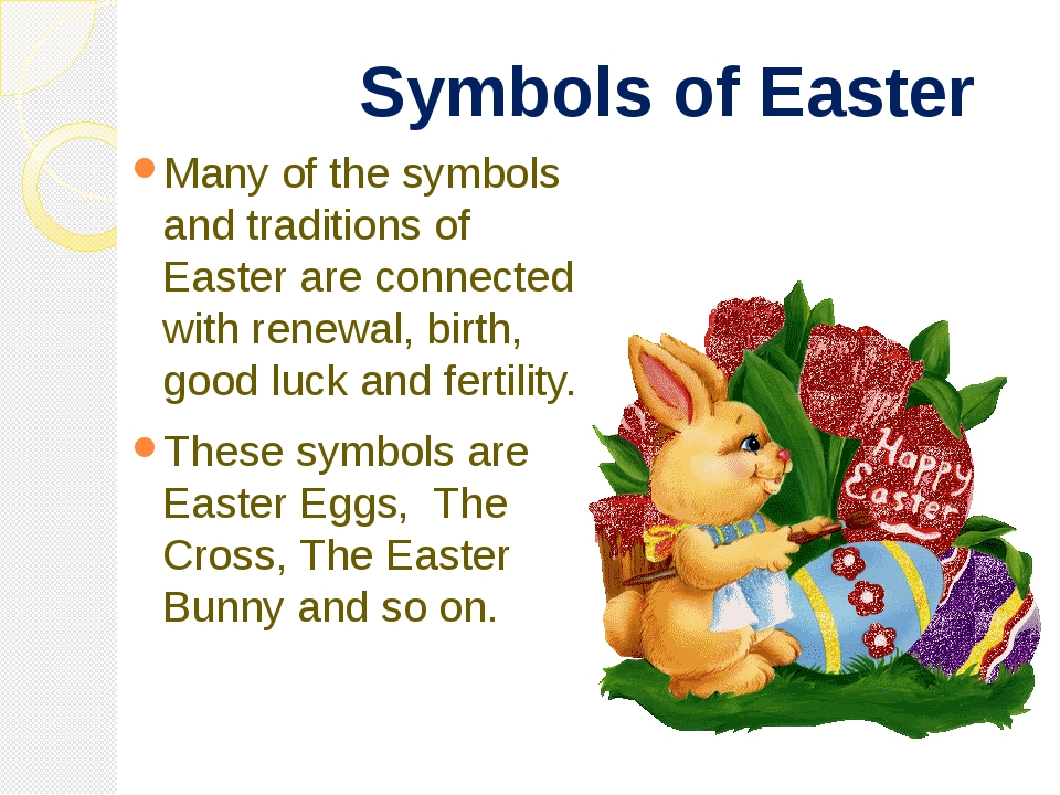 Symbols of Easter Many of the symbols and traditions of Easter are connected...