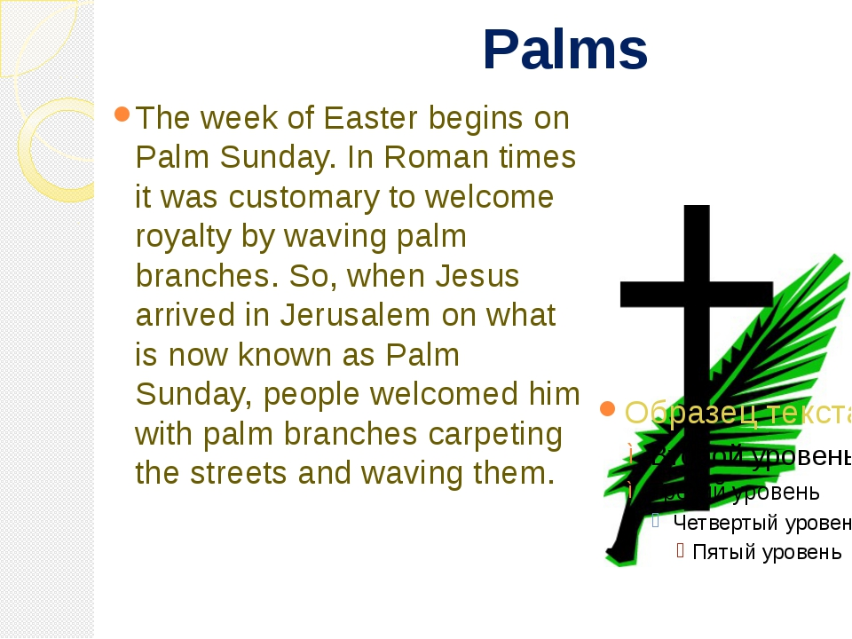 Palms The week of Easter begins on Palm Sunday. In Roman times it was custom...