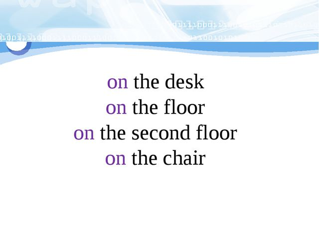 on the desk on the floor on the second floor on the chair