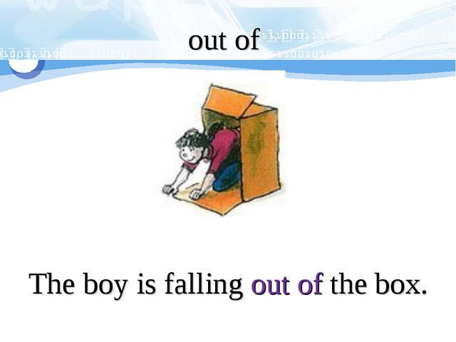 out of The boy is falling out of the box.