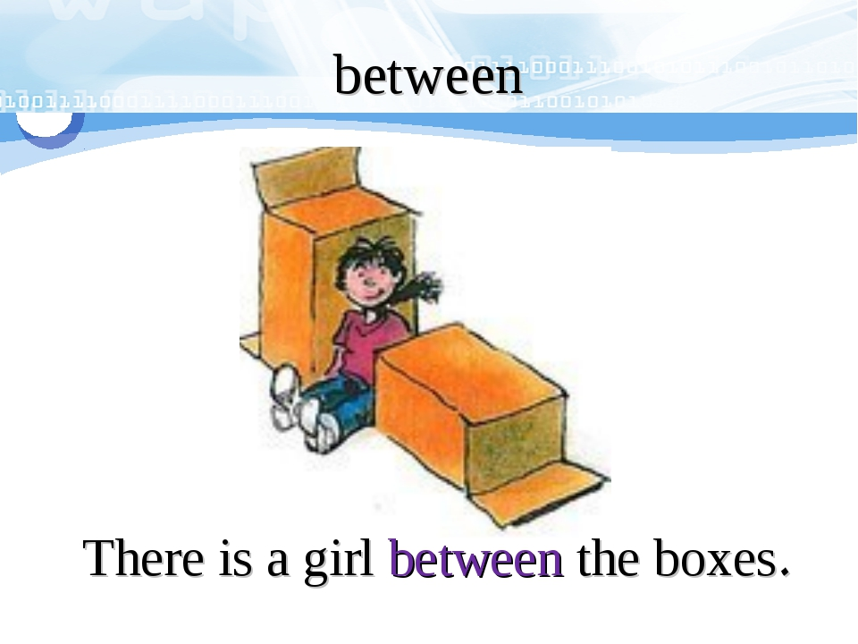 There is a girl between the boxes. between