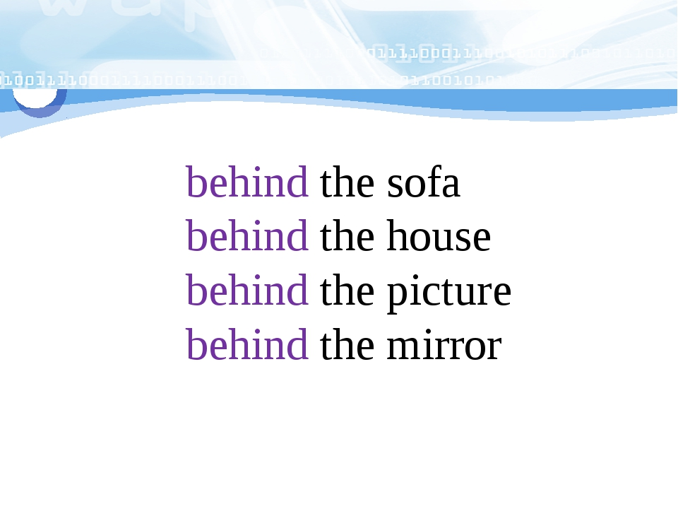 behind the sofa behind the house behind the picture behind the mirror