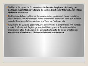 Die Melodie der Hymne der EU stammt aus der Neunten Symphonie, die Ludwig va