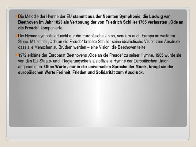 Die Melodie der Hymne der EU stammt aus der Neunten Symphonie, die Ludwig va...