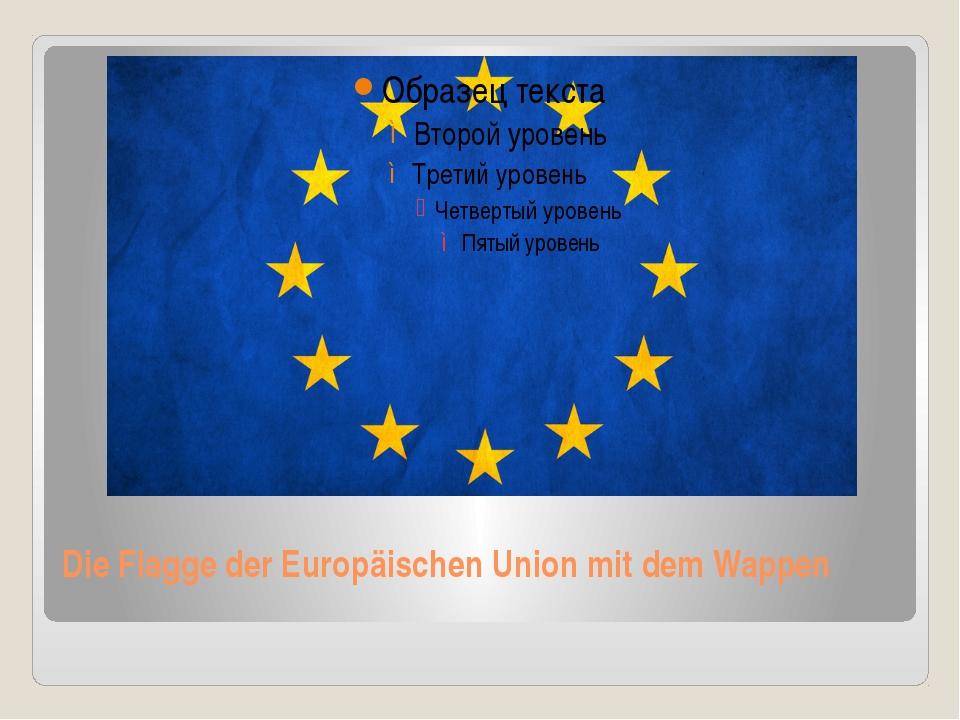 Die Flagge der Europäischen Union mit dem Wappen