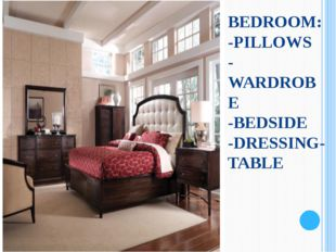 BEDROOM: -PILLOWS -WARDROBE -BEDSIDE -DRESSING-TABLE