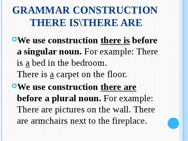 GRAMMAR CONSTRUCTION THERE IS\THERE ARE We use construction there is before a...