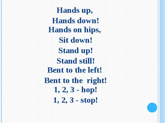 Hands up, Hands down! Hands on hips, Sit down! Stand up! Stand still! Bent to...