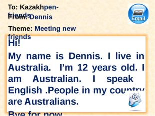 To: Kazakhpen-friends From: Dennis Theme: Meeting new friends Hi! My name is