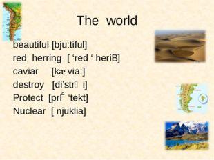 The world beautiful [bju:tiful] red herring [ 'red ' heriƞ] caviar [kæ via:]