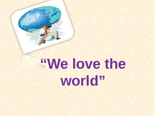 """We love the world"""