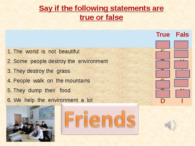 Say if the following statements are true or false True False 1.The world is n...