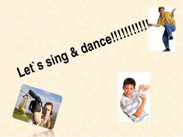 Let`s sing & dance!!!!!!!!!!!!