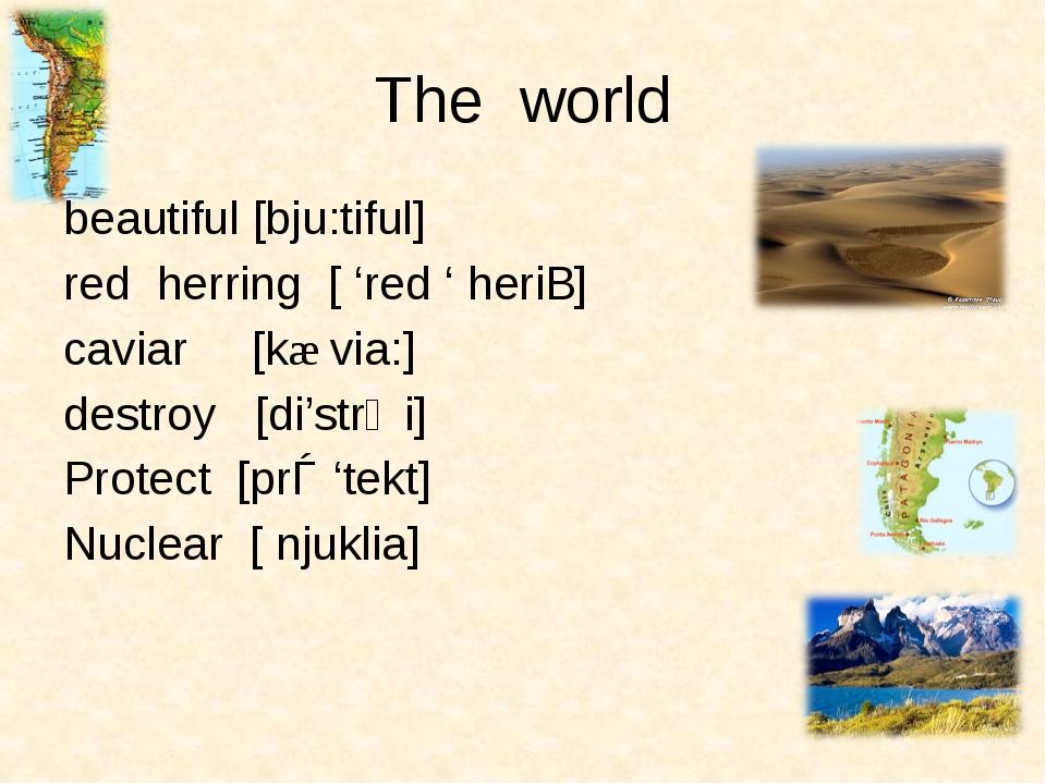 The world beautiful [bju:tiful] red herring [ 'red ' heriƞ] caviar [kæ via:]...