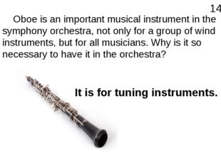 Oboe is an important musical instrument in the symphony orchestra, not only