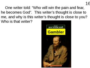 """One writer told: """"Who will win the pain and fear, he becomes God"""". This writ"""