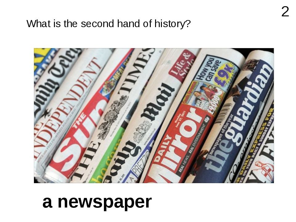 What is the second hand of history? 2 a newspaper