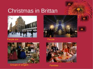 Christmas in Brittan People are … People … Groups of singers … Families …