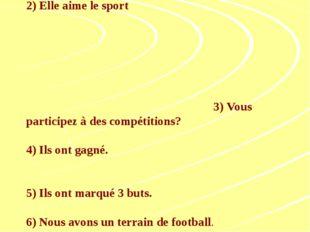 Traduisez les phrases: 1.Est-ce que vous faites du sport? 2) Elle aime le spo