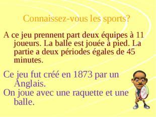 Connaissez-vous les sports? A ce jeu prennent part deux équipes à 11 joueurs.