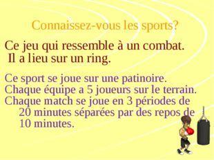 Connaissez-vous les sports? Ce jeu qui ressemble à un combat. Il a lieu sur u