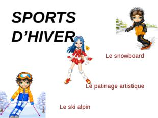 SPORTS D'HIVER Le patinage artistique Le ski alpin Le snowboard