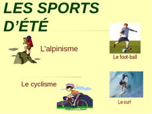 LES SPORTS D'ÉTÉ L'alpinisme Le cyclisme Le foot-ball Le surf