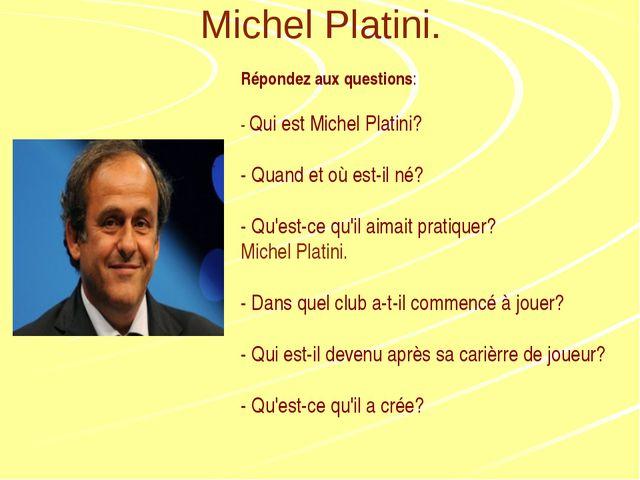 Michel Platini. Répondez aux questions: - Qui est Michel Platini? - Quand et...