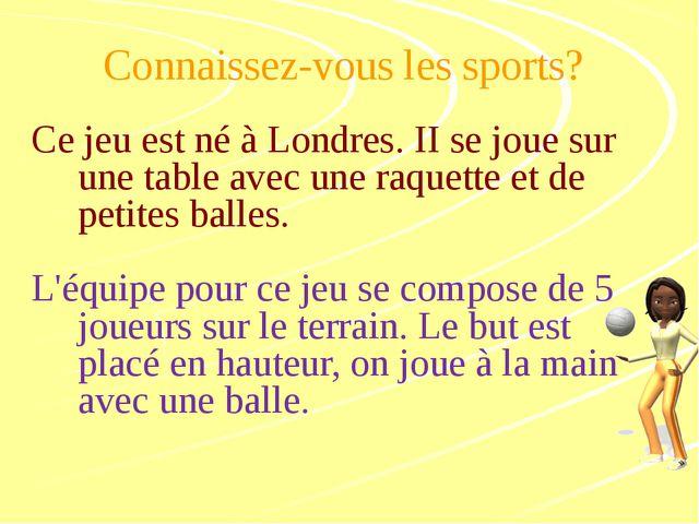 Connaissez-vous les sports? Ce jeu est né à Londres. II se joue sur une table...