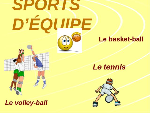 SPORTS D'ÉQUIPE Le volley-ball Le tennis Le basket-ball