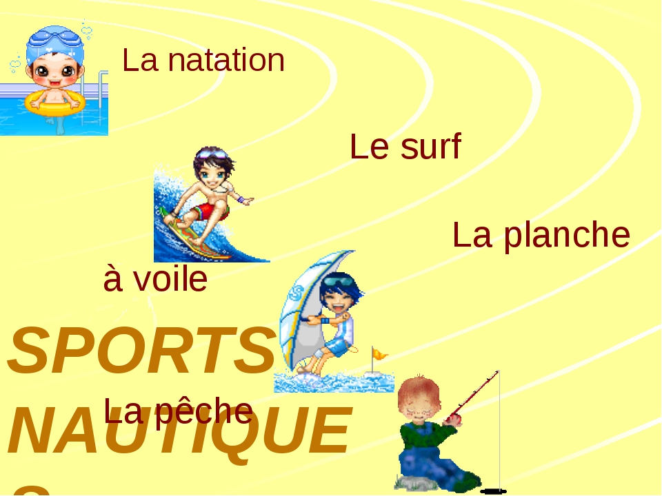 SPORTS NAUTIQUES La natation Le surf La planche à voile La pêche